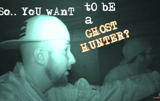 Paranormal Tyler so You want to be a ghost hunter